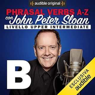 Phrasal verbs A-Z. B (Lesson 5) - John Peter Sloan