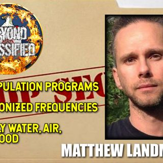 Depopulation Programs - Weaponized Frequencies - Deadly Water, Air, and Food with Matthew Landman