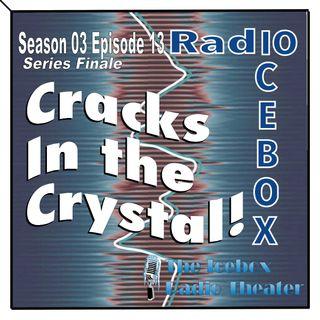 Cracks in the Crystal; episode 0313