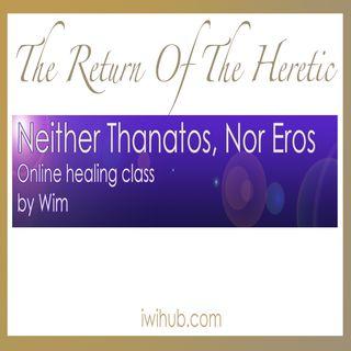 Neither Thanatos, Nor Eros, Online Healing Class by Wim