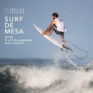 128 - O surf de competição está mudando?