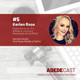 Kerlen Roos - Experiência no Juizado Especial Cível, acesso à Justiça e dissolução de conflitos - Adedecast #5