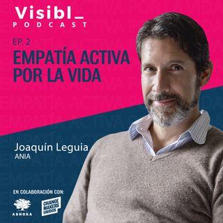 Ep. 2 I Empatía Activa por la Vida I Joaquín Leguia I ANIA ORG