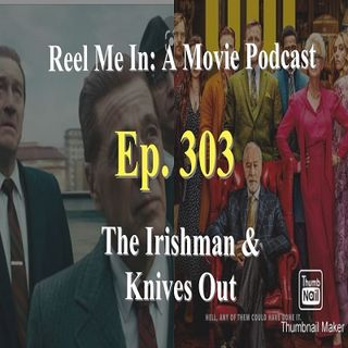 Ep. 303: The Irishman & Knives Out