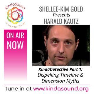 Dispelling Timeline & Dimension Myths | Harald Kautz Pt. 1 on KindaDetective with Shellee-Kim Gold