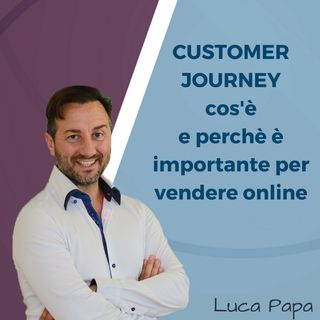CUSTOMER JOURNEY: cos'è e perchè è importante per vendere online
