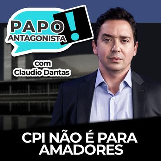 CPI não é para amadores - Papo Antagonista com Claudio Dantas e Mario Sabino