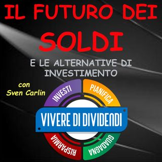IL FUTURO DEI SOLDI E LE ALTERNATIVE DI INVESTIMENTO   @Value Investing with Sven Carlin, PhD