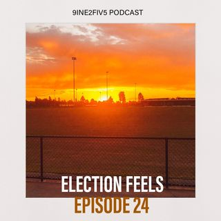 Election Feels - EP24