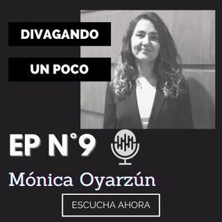 Divagando un poco Episodio 9 | Mónica Oyarzún