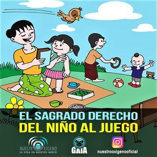 NUESTRO OXÍGENO El sagrado derecho del niño al juego - Arq. Silvia Schiess