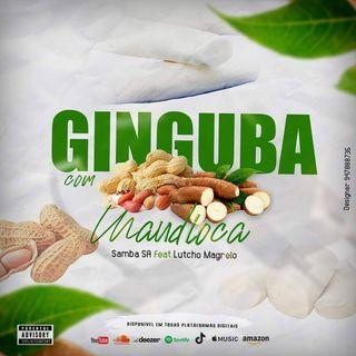Samba SA Feat. Lutcho Magrelo - Ginguba Com Mandioca (Afro House)