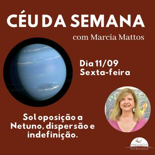 Céu da Semana - Sexta, dia 11/09: Sol oposição a Netuno, dispersão e indefinição