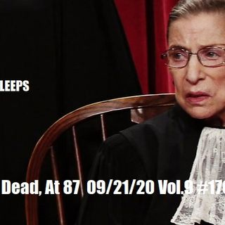 Ginsburg is Dead, At 87 09/21/20 Vol.9 #170