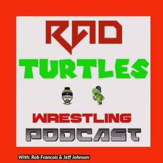 The Rad Turtles Wrestling Podcast Episode 16 : #KOFIMANIA IS DEAD!!