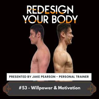 Episode 053 - Willpower & Motivation