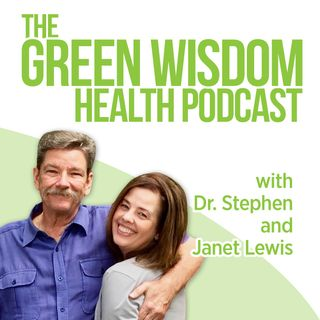 The Green Wisdom Health Podcast