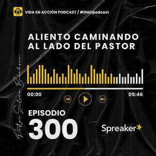 EP. 300 | Aliento caminando al lado del Pastor | #DMCpodcast