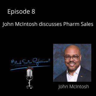 Episode 8 John McIntosh discuss Pharm Sales