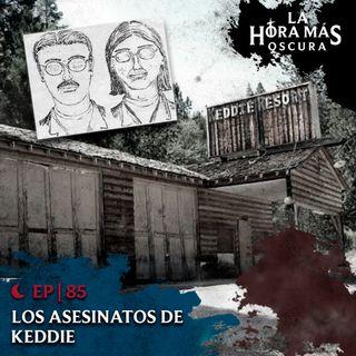 Ep85: Los Asesinatos de Keddie