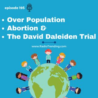 195: Over Population, Abortion, & the David Daleiden Trial