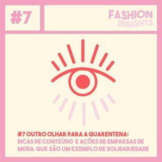 #7 Outro olhar para a quarentena: Dicas de conteúdo e ações de empresas de moda que são um exemplo de solidariedade