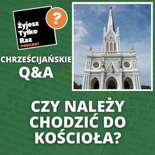 Czy należy chodzić do kościoła? | Chrześcijańskie Q&A #6