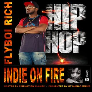 INDIE ON FIRE, HOSTED BY FIRENATION FLAMEZ - GUEST: FLYBOI RICH