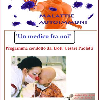 """""""UN MEDICO FRA NOI"""" Dott. Cesare Paoletti - IL SISTEMA IMMUNITARIO E LE MALATTIE AUTOIMMUNI"""