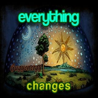 Gugyenergy ® EVERYTHiNG CHANGEs (05\05\2017)