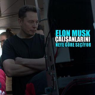 Elon Musk Çalışanlarını Neye Göre Seçiyor?