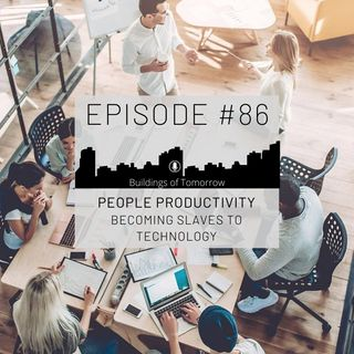 #86 Becoming slaves to technology