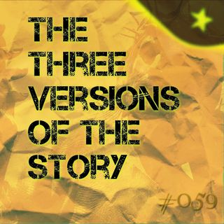 The three versions of the story  #059