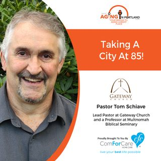 6/2/18: Pastor Tom Schiave with Gateway Church | Taking a City at 85! | Aging in Portland with Mark Turnbull from ComForCare Portland