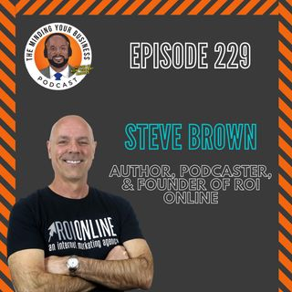 #229 - Steve Brown, Author, Podcaster, & Founder of ROI Online