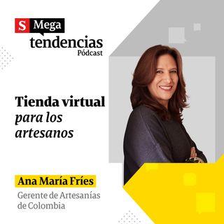 """""""Los artesanos son lo mejor que tiene nuestro país"""": Ana María Fríes, gerente de Artesanías de Colombia."""