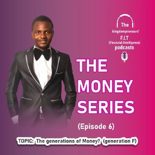 Episode 6 - Money Series (The Generations Of Money Generation F)