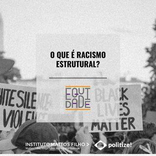 #18 - O que é racismo estrutural?