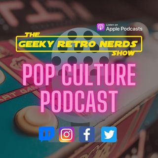 Geeky Retro Nerds Show - Pop Culture Pod