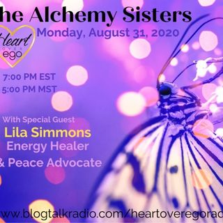 The Alchemy Sisters with Lila Simmons; Energy Healer & Peace Advocate