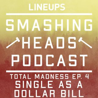 Single As A Dollar Bill (Total Madness Ep. 4)
