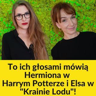 To ich głosami mówią Hermiona z Harrego Pottera i Elsa z Krainy Lodu!