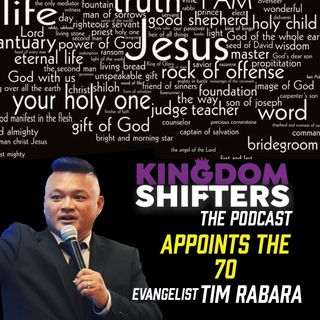 Kingdom Shifters The Podcast : The 70 Appointed   Evangelist Tim Rabara