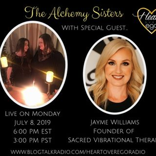 The Alchemy Sisters with Jayme Williams, Founder of Sacred Vibrational Healing
