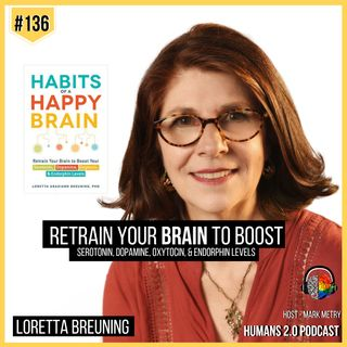 #136 - Loretta Breuning | Habits of a Happy Brain: Retrain Your Brain to Boost Your Serotonin, Dopamine, Oxytocin, Endorphin Levels