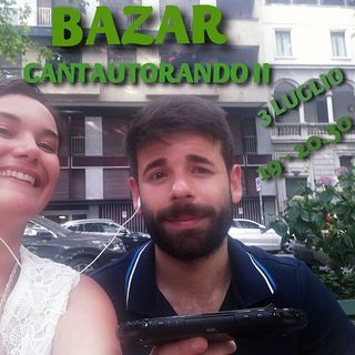 Bazar XVIII Puntata - 03/07/2020 - CantAutorando Pt.2