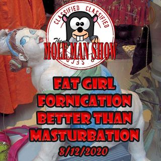 Wednesday 8/12-Fat Girl Fornication Better Than Masturbation