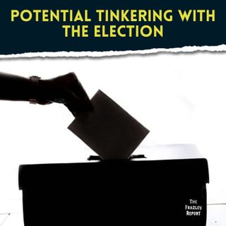Potential Tinkering With The Election