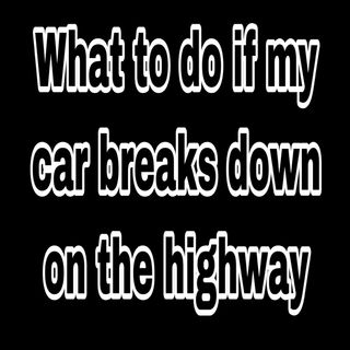 What do I do if I break down on the highway