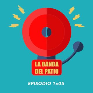 La Banda del Patio - 1x05